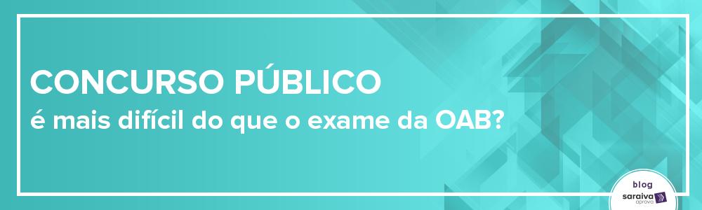 Concurso público é mais difícil que Exame da OAB?