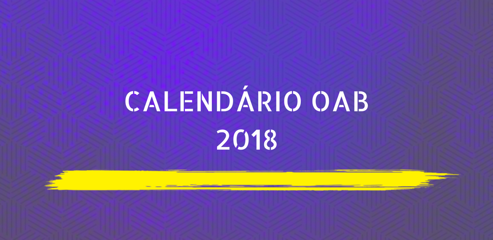 Cronograma Oficial de Exames da OAB 2018