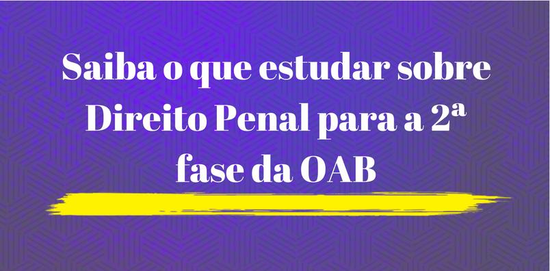 Saiba o que estudar sobre Direito Penal para a 2ª fase da OAB