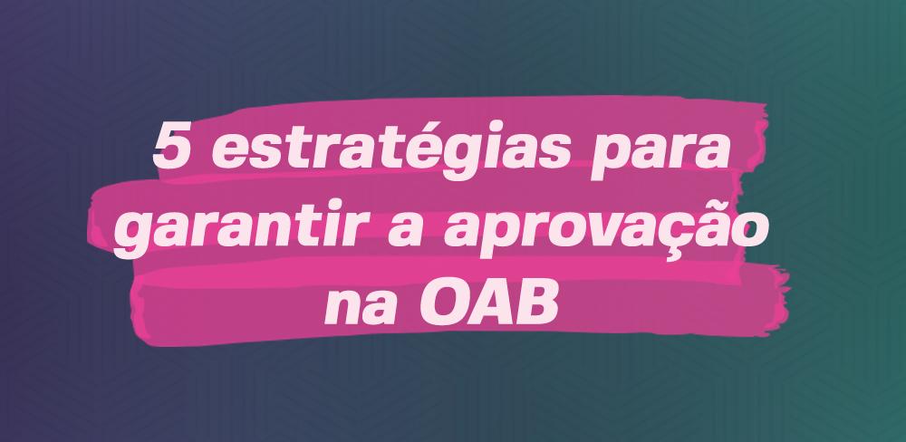Como passar na OAB? 5 estratégias para garantir a aprovação na OAB em 2018