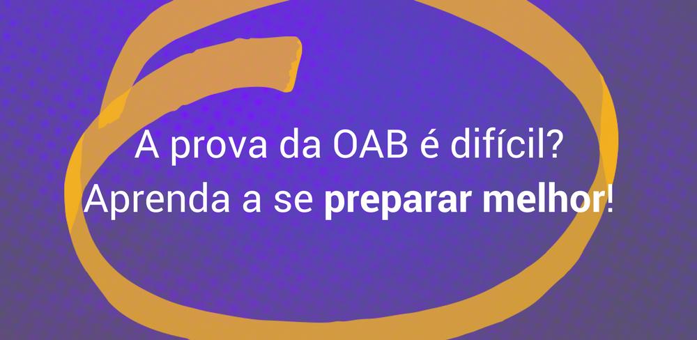 A prova da OAB é difícil? Aprenda a se preparar melhor!