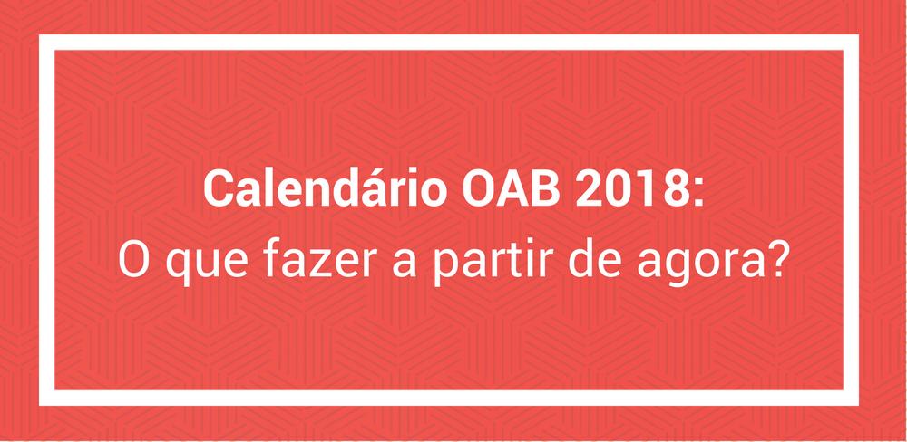 Calendário OAB 2018: O que fazer a partir de agora?