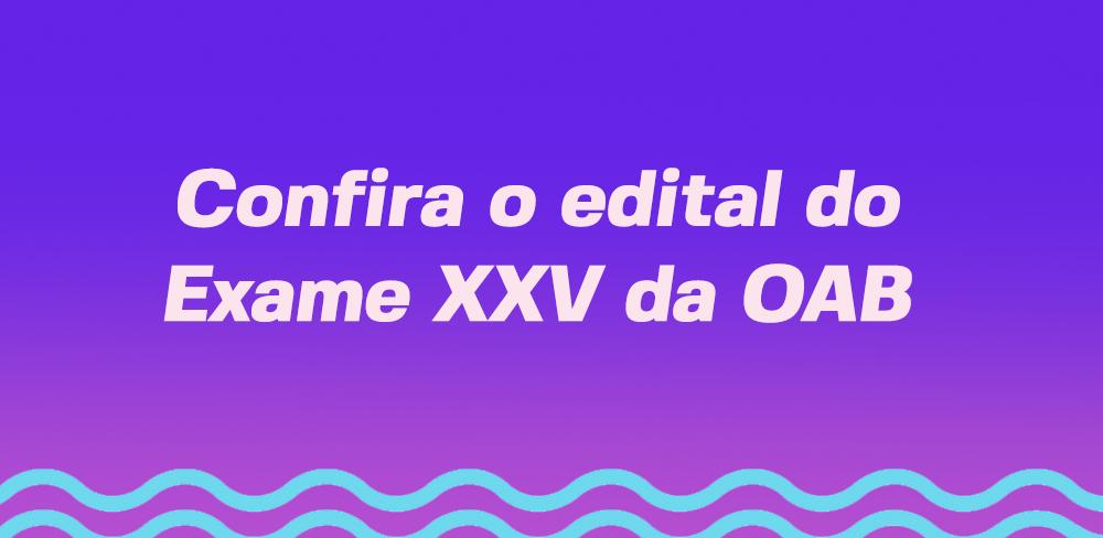 Edital Exame XXV da OAB: confira!