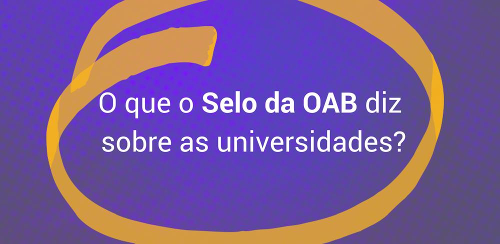 O que o Selo da OAB diz sobre as universidades?