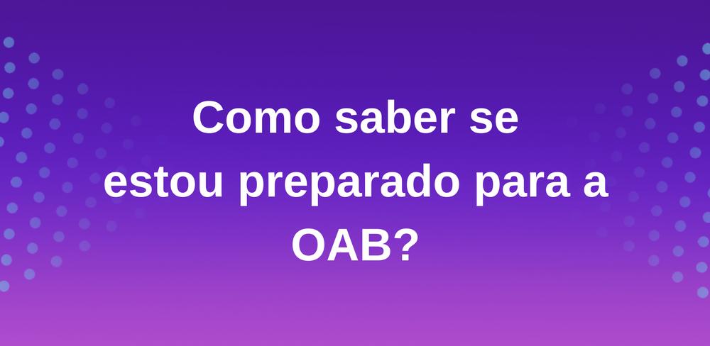 Como saber se estou preparado para a OAB?