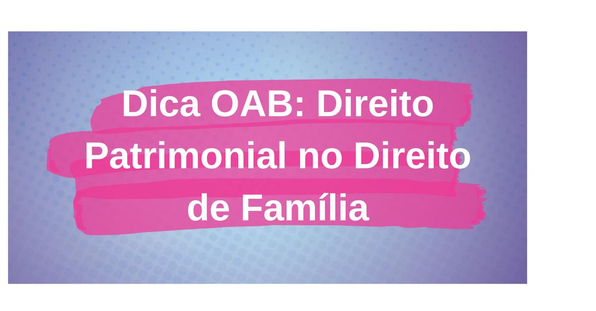 Dica OAB: Direito Patrimonial no Direito de Família