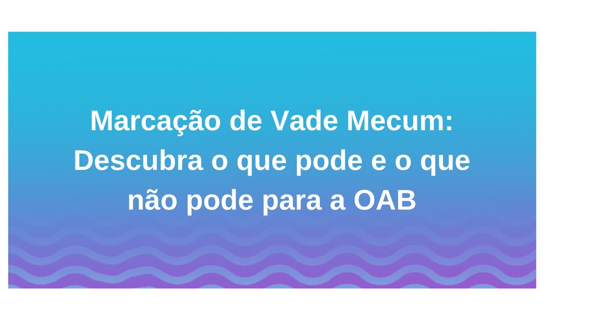 Marcação de Vade Mecum: Descubra o que pode e o que não pode na 2ª fase da OAB