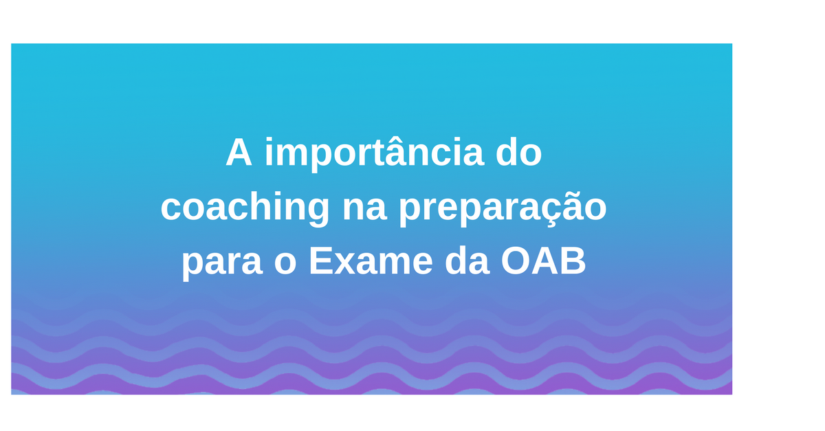 A importância do coaching na preparação para o Exame da OAB