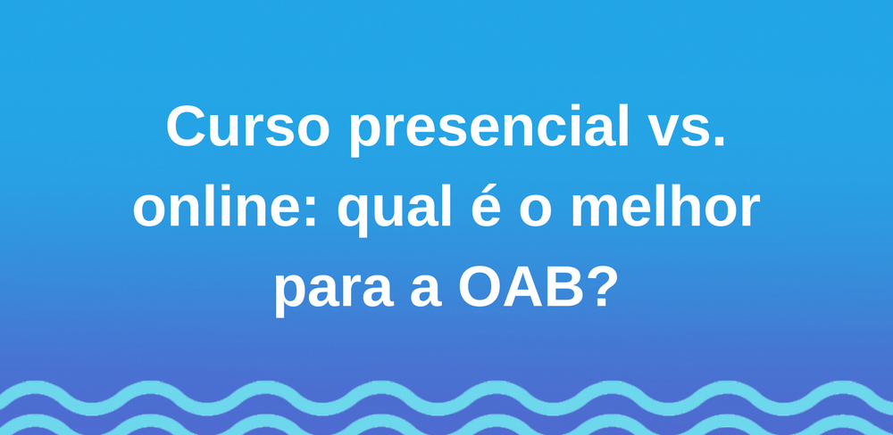 Curso presencial vs. online: qual é o melhor para a OAB?
