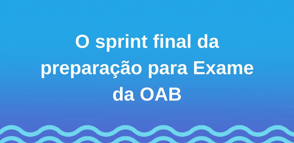 O sprint final da preparação para Exame da OAB