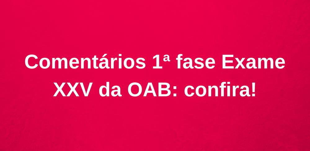 Comentários 1ª fase Exame XXV da OAB