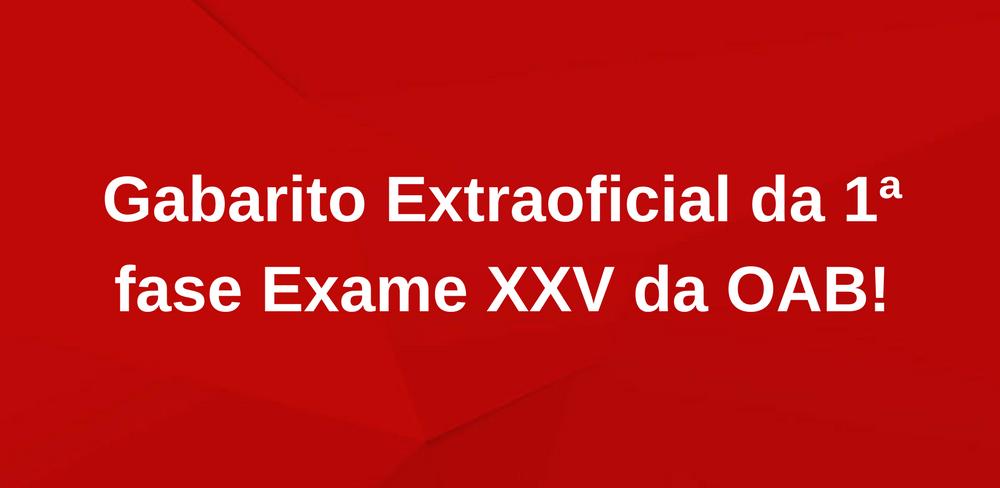 Gabarito Extraoficial da 1ª fase Exame XXV da OAB!