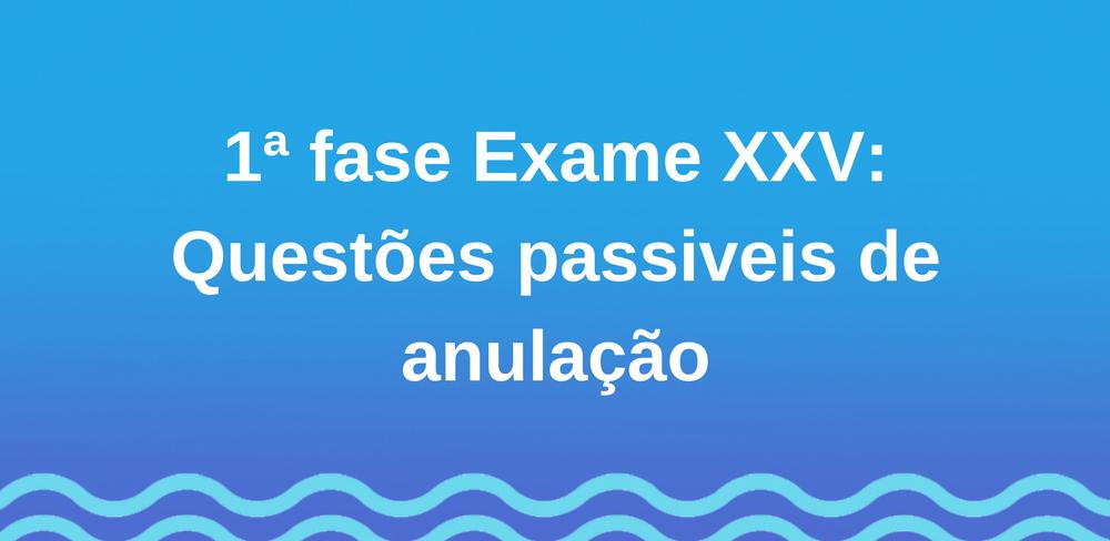 1ª fase Exame XXV: Questões passiveis de anulação