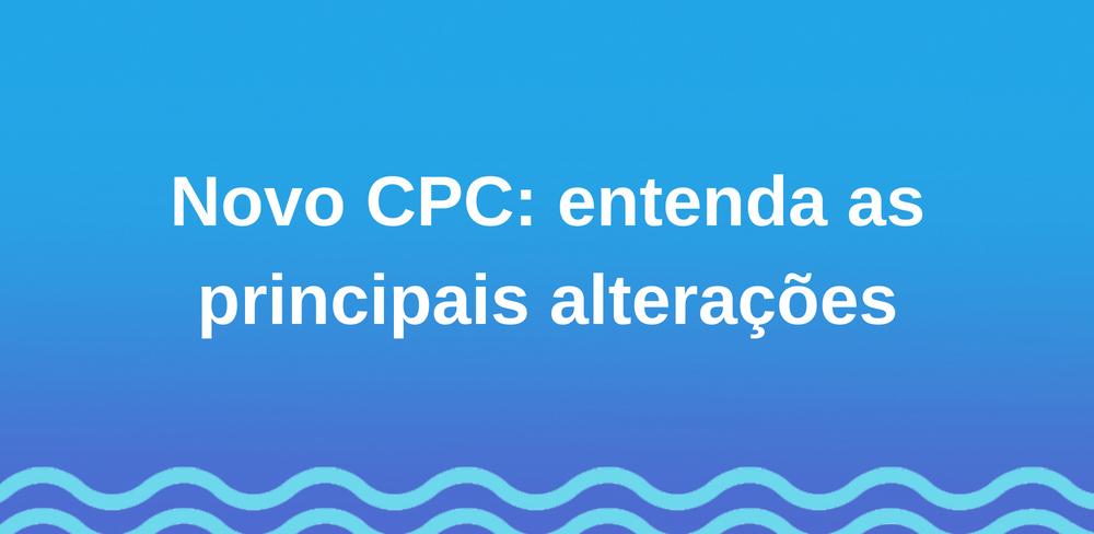 Novo CPC: entenda as principais alterações