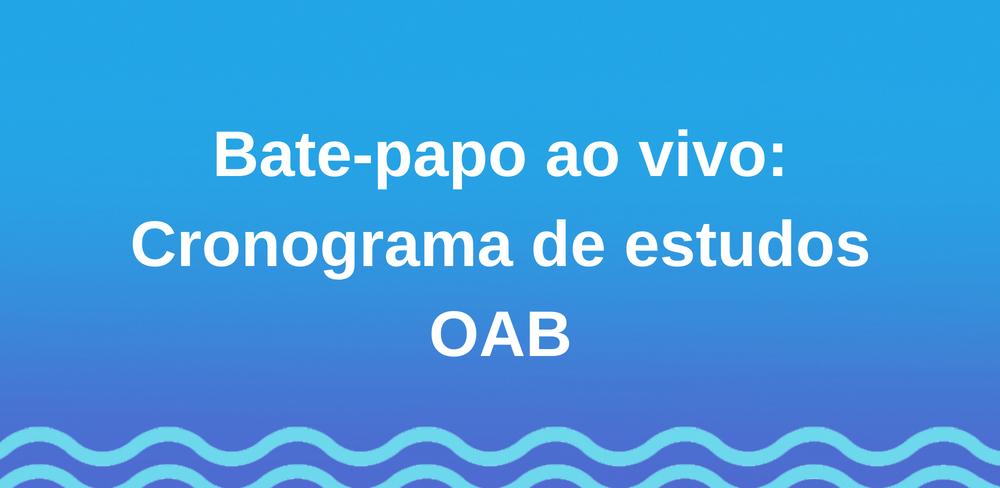 Bate-papo ao vivo: Cronograma de estudos OAB