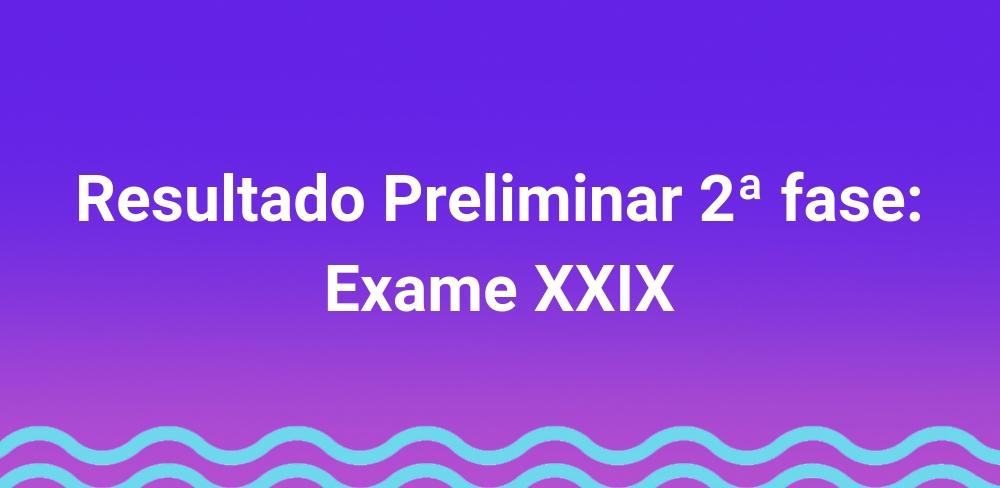 Resultado preliminar da 2ª fase do Exame XXIX da OAB