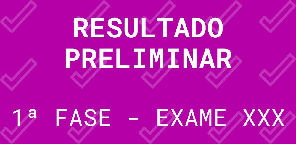 Resultado preliminar OAB 1ª fase exame xxx