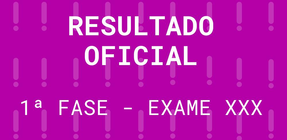 Resultado Oficial 1ª fase – Exame XXX