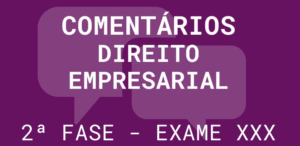 Comentários 2ª fase OAB – Exame XXX: Direito Empresarial