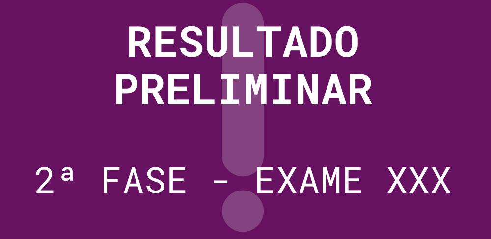 Resultado Preliminar – 2ª fase Exame XXX