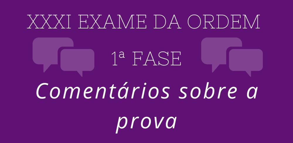 1ª Fase – Exame XXXI: Confira os comentários sobre a prova da OAB!