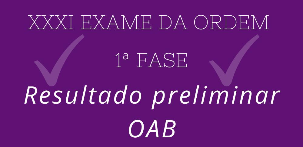 Resultado preliminar OAB 1ª fase exame XXXI